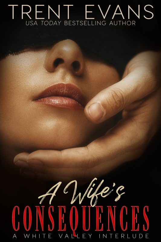 A Wife's Consequences: A White Valley Interlude